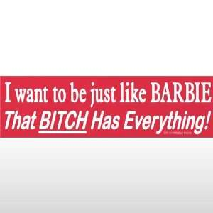 044 I Want To Be Just Like Barbie Bumper Sticker: Toys