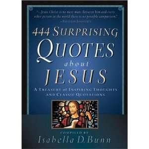 444 Surprising Quotes About Jesus: A Treasury of Inspiring