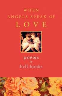 When Angels Speak of Love Poems by bell hooks, Atria