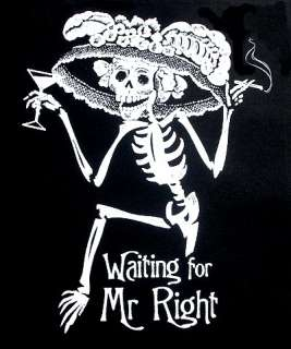 FUNNY WAITING FOR MR RIGHT SKELETON SKULL T SHIRT WS6