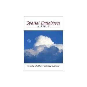 : Spatial Databases : A Tour: Shash Shekhar and Sanjay Chawla: Books
