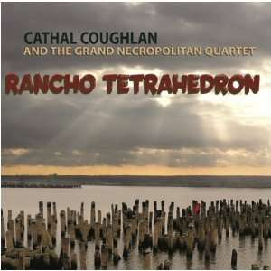 Rancho Tetrahedron Cathal Coughlan & the Grand