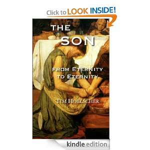 The Son from Eternity to Eternity Tim Hoelscher  Kindle