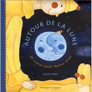 de la lune : 30 contes pour mieux rêver (9782895122494): Gilles Tibo