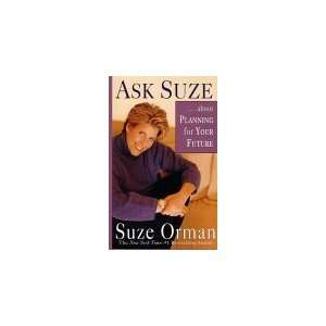 Ask Suze  About Planning for Your Future SUZE ORMAN