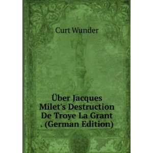 Destruction De Troye La Grant . (German Edition) Curt Wunder Books