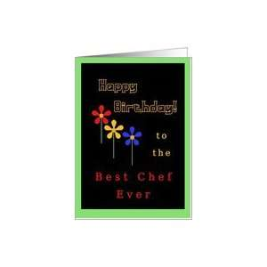 Happy Birthday, Best Chef Ever!, Three Neon  Flowers