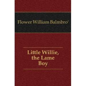 Little Willie, the Lame Boy (9781173241087) Flower