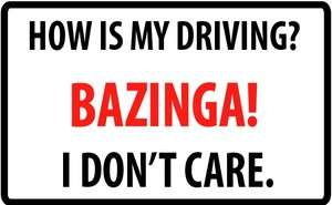 HOW IS MY DRIVING? BAZINGA I DON'T CARE. Sticker Decal
