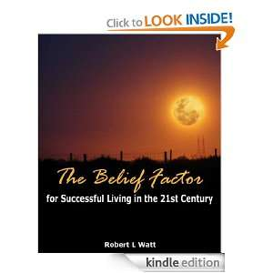 The Belief Factor for Successful Living in the 21st Century Robert L
