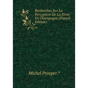 De La Dime En Champagne (French Edition): Michel Prosper.*: Books