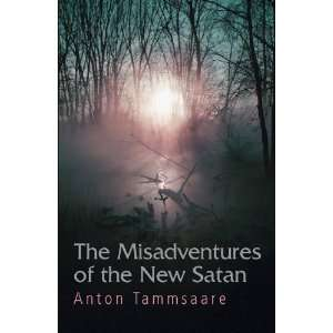 Misadventures of the New Satan (9781870041805): Anton Tammsaare: Books