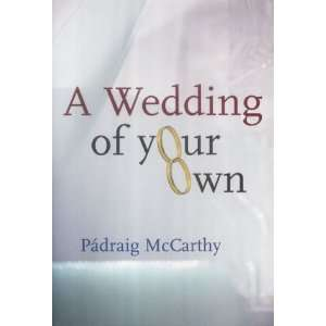 A Wedding of Your Own (9781853906787): Padraig McCarthy: Books