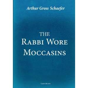 The Rabbi Wore Moccasins (9781935604419): Arthur Gross Schaefer: Books