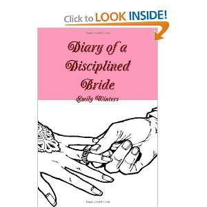 Diary of a Disciplined Bride (9780557508280): Emily