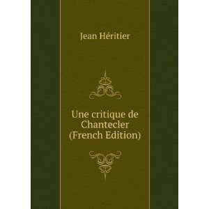 Une critique de Chantecler (French Edition) Jean Héritier Books