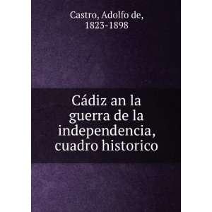 Cádiz an la guerra de la independencia, cuadro historico: Adolfo de