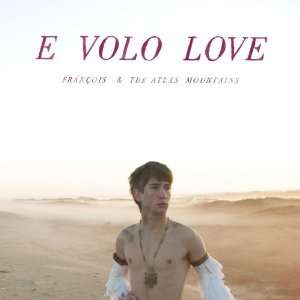 E Volo Love Francois & The Atlas Mountains Music