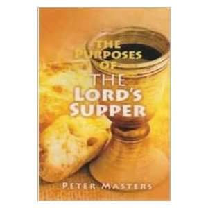 Purposes of the Lords Supper (9781899046096): Peter Masters: Books