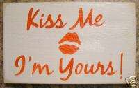 KISS ME IM YOURS Valentines Day Sign Lips Love Decor