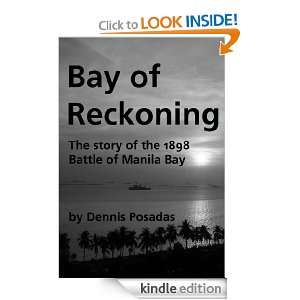 Bay of Reckoning: the 1898 Battle of Manila Bay: Dennis Posadas