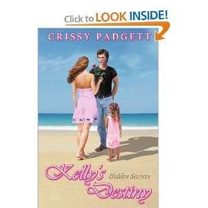 Kellys Destiny Hidden Secrets (9781434390455) Crissy Padgett Books