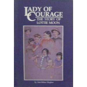 : Lady of courage: The story of Lottie Moon: Ann Kilner Hughes: Books