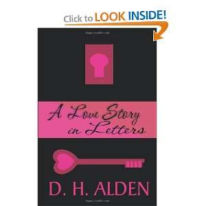 A Love Story in Letters (9781591332992): D. H. Alden