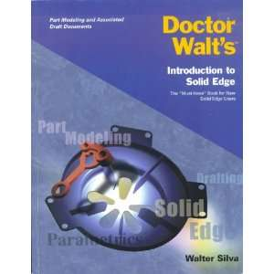 Doctor Walts Introduction to Solid Edge (Part Modeling and Associated