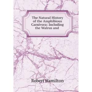 Carnivora: Including the Walrus and .: Robert Hamilton: Books