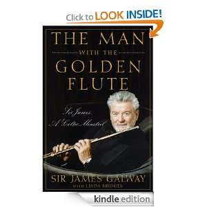 Man with the Golden Flute: Sir James, a Celtic Minstrel: James Galway