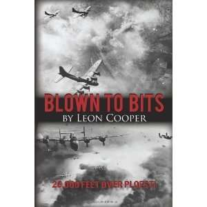 Blown to Bits: 20,000 Feet over Ploesti By Leon Cooper:  N/A : Books