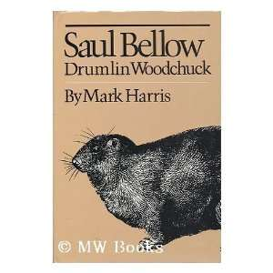 Saul Bellow, Drumlin Woodchuck [Hardcover]: Harris: Books