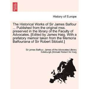Sir Robert Sibbald.] (9781241693961): Sir james Balfour, James of the