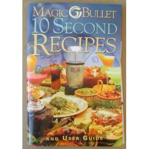 Magic Bullet 10 Second Recipes and User Guide   Magic