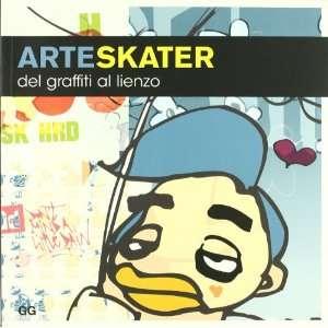 Arte Skater Del Graffiti Al Lienzo (9788425221118): David