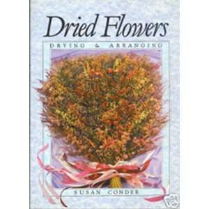 Dried Flowers Drying and Arranging (9780879237196) Susan