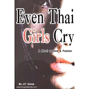 Even Thai Girls Cry A Novel of Love & Passion