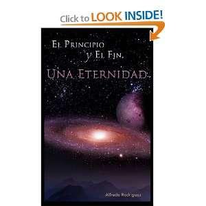 El Principio y El Fin, Una Eternidad (Spanish Edition