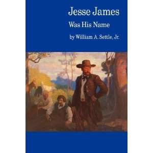 Jesse James Was His Name; or, Fact and Fiction concerning