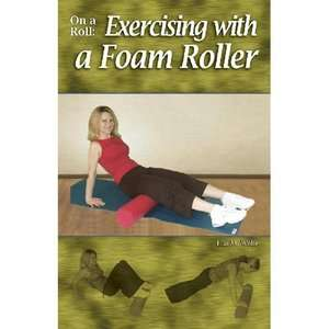 On a Roll Exercising with a Foam Roller, Wolfe, Lisa M. ARCHIVE
